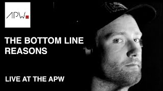 The Bottom Line - Reasons | Live At The APW