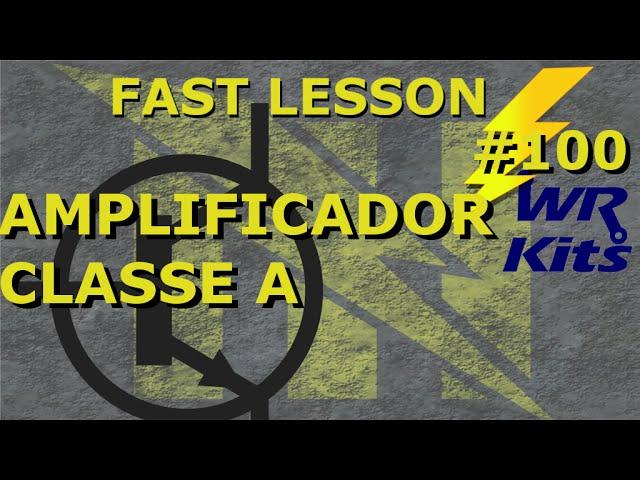 AMPLIFICADOR CLASSE A | Fast Lesson #100
