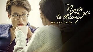 [OFFICIAL MV] Người Con Gái Ta Thương - Hà Anh Tuấn
