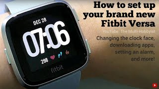 How to set up your Fitbit Versa | Changing the clock face, downloading apps & more!