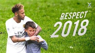 Football Respect & Most Beautiful Moments 2018 #2 ● HD