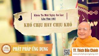 Khó Chịu Hay Chịu Khó (KT102) - TT Thích Bửu Chánh mới nhất 2019