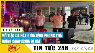 Tướng Campuchia bị bắt khi mở tiệc ca hát giữa lệnh phong tỏa Campuchia đóng cửa Phnom Penh  TV24h