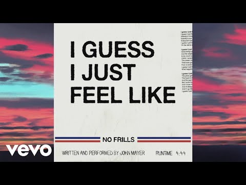 John Mayer - I Guess I Just Feel Like (Lyric Video)