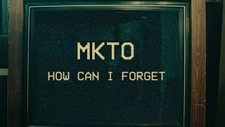 MKTO - How Can I Forget (Official Video)