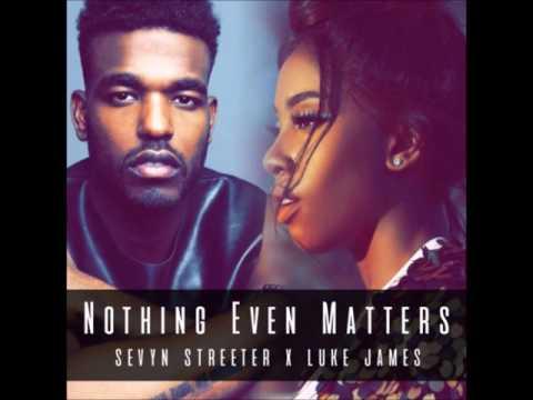 Sevyn Streeter x Luke James - Nothing Even Matters