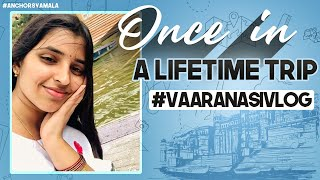 Once in a lifetime trip to Varanasi- Travel with me- Ancho..