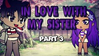 In love with my SISTER   [ Ep.3 ]   Gacha life   Gachafire