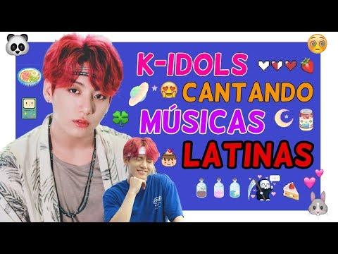 K-IDOLS CANTANDO MÚSICAS LATINAS