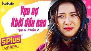 5Plus Online | Tập 6 l Vạn sự khởi đầu nan (Phần 2) | Phim Hài Mới Nhất 2017
