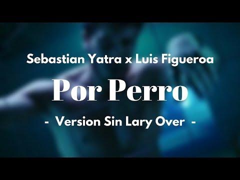 Por Perro (Sin Lary Over) - Sebastian Yatra & Luis Figueroa