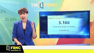 Nguyên nhân khiến 3.100 thí sinh trượt tốt nghiệp | Tiêu điểm FBNC TV