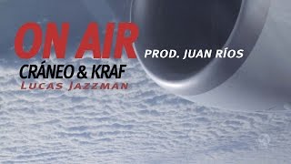 Cráneo & Kraf - ON AIR (Prod. Juan RÍOS) //CraneoMedia