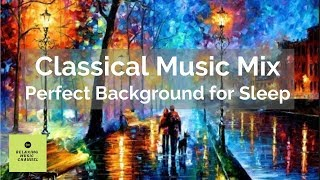 Classical Music Mix | Perfect Background for Sleep | 8 Hours