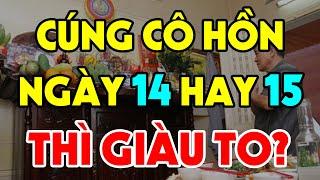 Nên CÚNG RẰM THÁNG 7 Vào Ngày 14 Hay 15? Hầu Hết Người Việt Đang Làm Sai