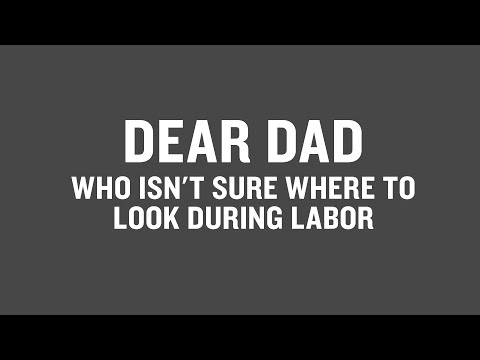 Dear Dad Who Isn't Sure Where To Look During Labor