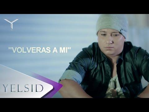 Yelsid - Volverás A Mí | Vídeo Lyric