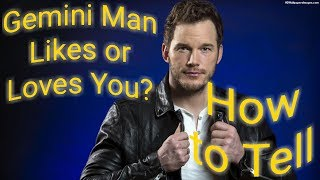 Gemini Man Likes or Loves You?  Tips on How to Tell