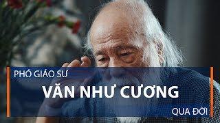 Phó giáo sư Văn Như Cương qua đời | VTC1