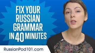 Fix Your Russian Grammar in 40 Minutes
