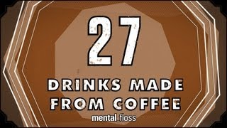 27 Drinks Made From Coffee - mental_floss on YouTube (Ep. 28)