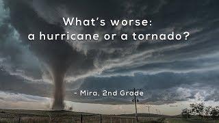 What's worse: a hurricane or a tornado?