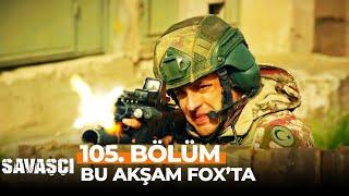 Savaşçı 105. Bölümü ile Bu Akşam FOX'ta!