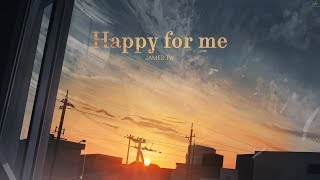 Lyrics + Vietsub | Happy for me - James TW