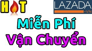 Hướng dẫn FREE SHIPPING mới nhất trên LAZADA (miễn phí vận chuyển)