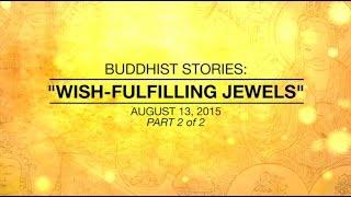 BUDDHIST STORIES: WISH-FULFILLING JEWELS -  PART2/2 Aug 13,2015