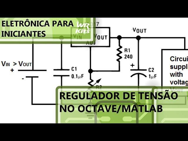 PROJETO DE REGULADOR DE TENSÃO NO OCTAVE | Eletrônica para Iniciantes #156