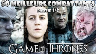 Les 50 meilleurs combattants de Game of Thrones (partie 1/2)