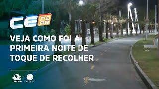 Veja como foi a primeira noite de toque de recolher em Fortaleza