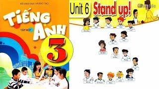 Tiếng Anh Lớp 3 (tập 1) Bộ GD ĐT║Gia Sư Tiến Trần Maya║ Unit 6: Stand Up.
