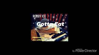 Robby Ice [Gotta Eat]  Official Audio