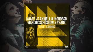 Triplet Is Shining (Mashup) - KAAZE vs. Axwell Λ Ingrosso