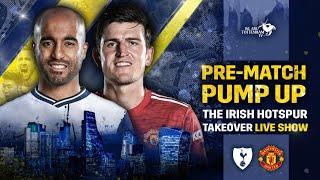 PRE-MATCH PUMP-UP | Line-Up Reaction w/ @The Irish Hotspur Tottenham Vs Man Utd [LIVE CALL-IN SHOW]
