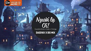Người Lạ Ơi ! - Karik x Orange x Superbrothers (Dagenix x Dio Mix)