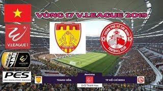 Thanh Hóa vs TP Hồ Chí Minh | Vòng 17 - V.League 2019 | Gameplay | PES (PC) | Bình Luận Tiếng Việt