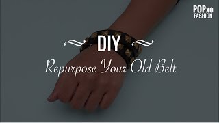 DIY Repurpose Your Old Belt - POPxo Fashion