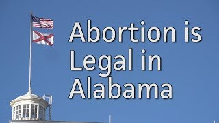 Abortion is STILL LEGAL in Alabama