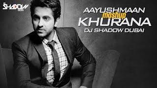 Ayushmann Khurrana Mashup – DJ Shadow Dubai