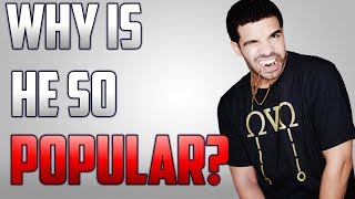 Why Is Drake So Popular?