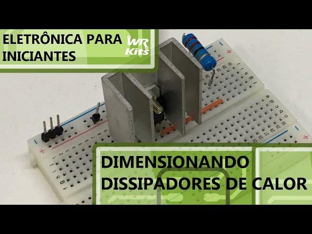 MÉTODO SIMPLES PARA DIMENSIONAR UM DISSIPADOR DE CALOR | Eletrônica para Iniciantes #085