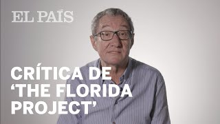 Carlos Boyero valora 'The Florida Project', de Sean Baker | Cultura
