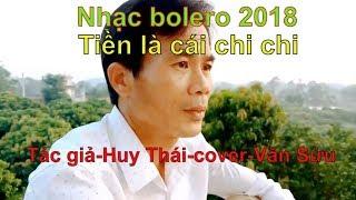 Nhạc bolero: Tiền là cái chi chi, cover Văn Sửu, tác giả, Huy Thái
