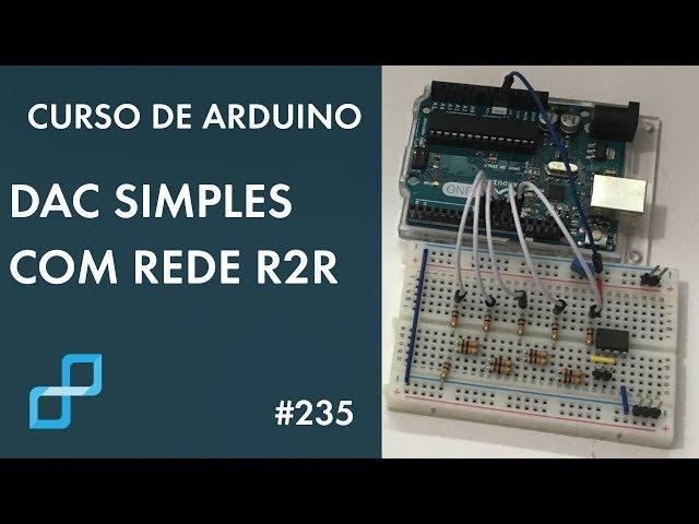 DAC SIMPLES COM REDE R2R | Curso de Arduino #235