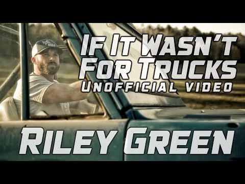 If It Wasn't For Trucks - Riley Green - Unofficial Music Video