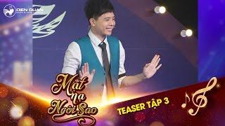 Mặt nạ ngôi sao | Teaser tập 3: Trịnh Thăng Bình giơ tay đầu hàng với độ nhây của Trường Giang