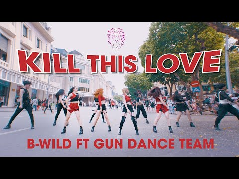 [KPOP IN PUBLIC] BLACKPINK (블랙핑크) - 'Kill This Love' |커버댄스 Dance Cover|By B-Wild Ft GUN From Vietnam